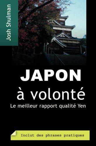 Japon à volonté: Comment profiter à fond de vos yens (French Edition) PDF
