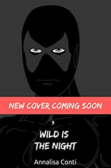 Wild Is The Night (Superhero Stories: The W Series Book 3) by [Conti, Annalisa]