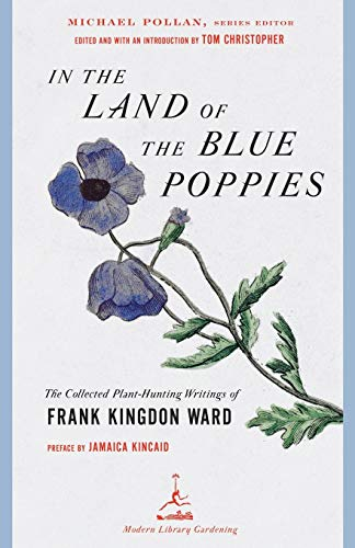 In the Land of the Blue Poppies: The Collected Plant-Hunting Writings of Frank Kingdon Ward (Modern Library Gardening) (Best Poppy In The World)