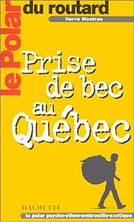 Prise de bec au Québec : le polar du routard