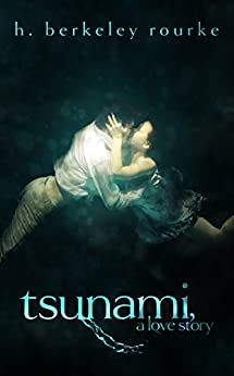 Tsunami, A Love Story by [Rourke, H. Berkeley]