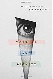 human dignity george kateb com books torture and dignity an essay on moral injury