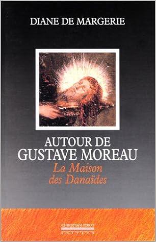 Maison des Dana/ïdes Autour de Gustave Moreau