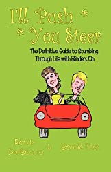I'll Push, You Steer: The Definitive Guide to Stumbling Through Life with Blinders On