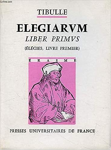 Elegiarum Liber Primus Elegies Livre Premier Tibulle