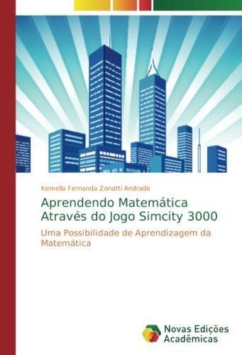 Download Aprendendo Matemática Através do Jogo Simcity 3000: Uma Possibilidade de Aprendizagem da Matemática (Portuguese Edition) pdf epub