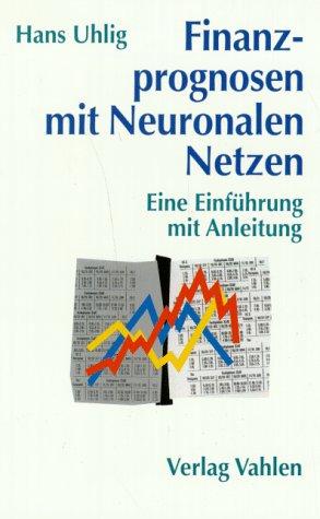 Finanzprognosen mit Neuronalen Netzen: Eine Einführung mit Anleitung Taschenbuch – 7. August 1995 Hans Uhlig Vahlen 380061958X MAK_MNT_9783800619580