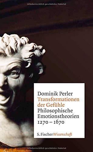 Transformationen der Gefühle: Philosophische Emotionstheorien 1270-1670 (Fischer Wissenschaft)