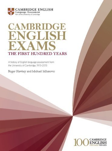 Cambridge English Exams - The First Hundred Years: A History of English Language Assessment from the University of Cambridge, 1913-2013 (Studies in Language Testing) by Roger Hawkey (2013-05-27)