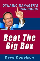 Beat The Big Box: The Dynamic Manager's Handbook Of Winning The Retail Battle (The Dynamic Manager's Handbooks 4)
