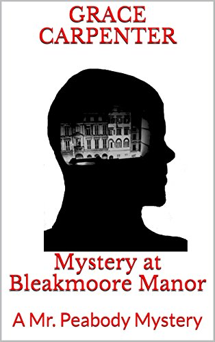 Mystery at Bleakmoore Manor: A Mr. Peabody Mystery (Students of Sherlock Short Mysteries Book 1)