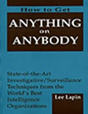 How to Get Anything on Anybody by Lee Lapin…