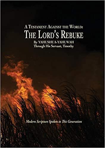 A Testament Against the World: The Lord's Rebuke: YAHUSHUA
