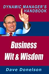 Business Wit And Wisdom: The Dynamic Manager's Handbook Of Management Mistakes And Lessons Learned (The Dynamic Manager's Handbooks 20)