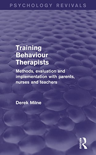 Training Behaviour Therapists (Psychology Revivals): Methods, Evaluation and Implementation with Parents, Nurses and Teachers Pdf