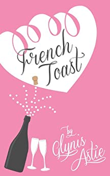 French Toast (The French Twist Series Book 2) by [Astie, Glynis]