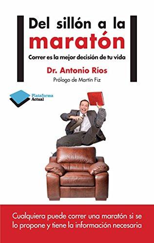 Del sillón al maratón: Correr es la mejor decisión de tu vida (Plataforma Actual) (Spanish Edition)