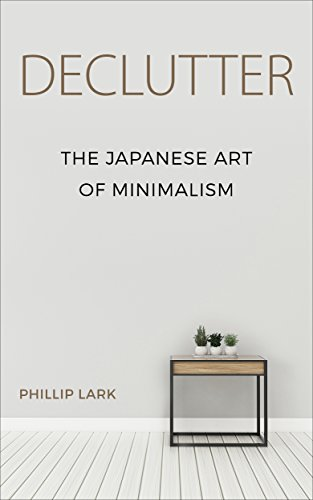 DECLUTTER: The Japanese Art of Minimalism by [Lark, Phillip]