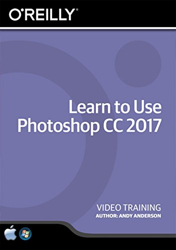 Learn to Use Photoshop CC 2017 - Training DVD by O'Reilly Media