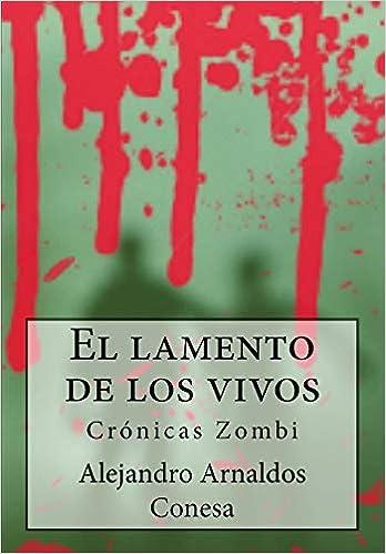 Crónicas Zombi: El lamento de los vivos: 1: Amazon.es: Conesa, Alejandro Arnaldos: Libros