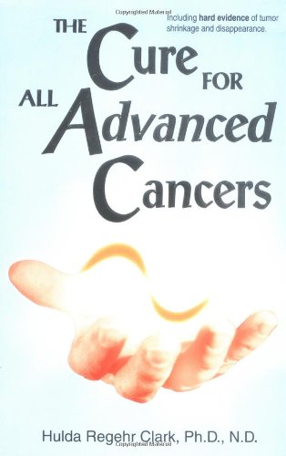 The Cure For All Advanced Cancers (Cures For Cancer)