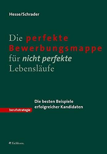 Die perfekte Bewerbungsmappe für nicht perfekte Lebensläufe Taschenbuch – 2003 Jürgen Hesse Hans Chr. Schrader Eichborn 3821838795
