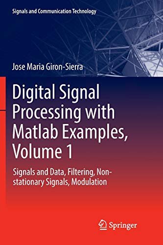 Digital Signal Processing with Matlab Examples, Volume 1: Signals and Data, Filtering, Non-stationary Signals, Modulation (Signals and Communication Technology) por Jose Maria Giron-Sierra