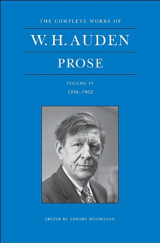 4: The Complete Works of W. H. Auden, Volume IV: Prose: 1956-1962