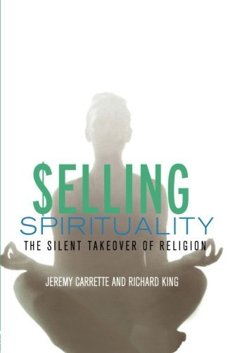 Selling Spirituality by J. Carrette, Richard King. (Routledge,2004) [Paperback]