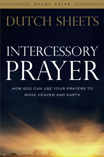 Intercessory Prayer Study Guide: How God Can Use Your Prayers to Move Heaven and Earth (Opening Prayer For Small Group Bible Study)