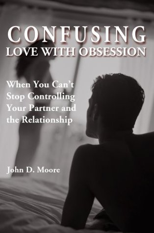 Confusing Love with Obsession: When You Can't Stop Controlling Your Partner and the Relationship by Brand: iUniverse Star