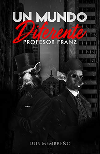 UN MUNDO DIFERENTE PROFESOR FRANZ Spanish Edition LUIS MEMBREÑO Books Reviews