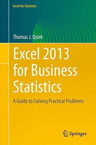 Excel 2013 for Business Statistics: A Guide to Solving Practical Business Problems (Excel for Statistics) Pdf