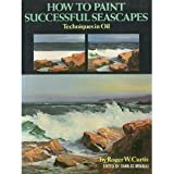 How to Paint Successful Seascapes, Roger W. Curtis, 0823024679