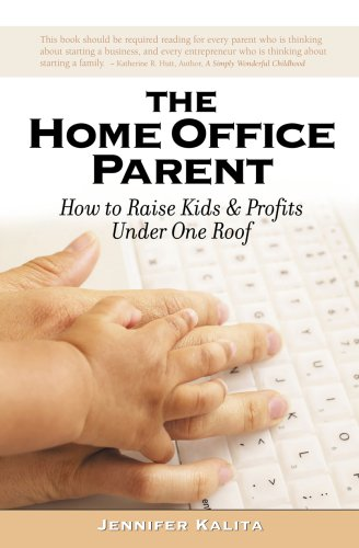 The Home Office Parent: Raising Kids and Profits Under One Roof ebook