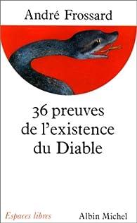 Les 36 preuves de l'existence du diable par André Frossard