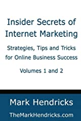 Insider Secrets of Internet Marketing (Volumes 1 and 2): Strategies, Tips and Tricks for Online Business Success Paperback