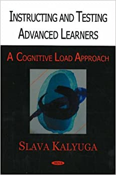 Book Instructing and Testing Advanced Learners: A Cognitive Load Approach