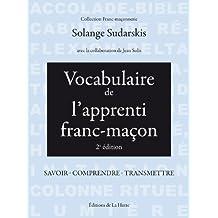 Vocabulaire de l'apprenti franc-maçon: Savoir - comprendre - transmettre (Franc-maçonnerie) (French Edition)