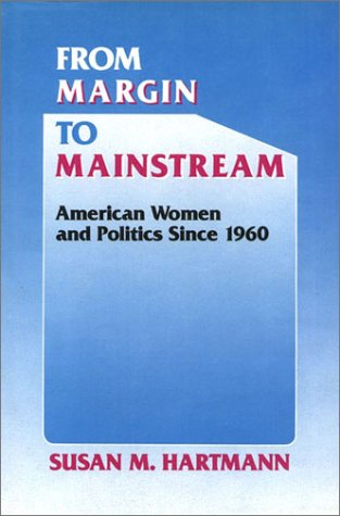 From Margin to Mainstream: American Women and Politics Since 1960 (Critical Episodes in American Politics)