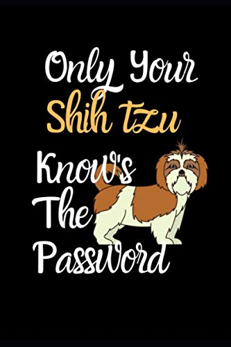 Only Your Shih Tzu Knows The Password: Combined Handy Address & Password Book & Internet Logbook in Alphabetical order. Useful Size For Office, Purses ... Of Dogs For All Canine & Animal Lovers.