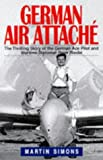German Air Attache: Life of Peter Riedel - Pilot and Diplomat in World War II