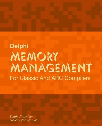 Delphi Memory Management: For Classic And ARC Compilers by CreateSpace Independent Publishing Platform