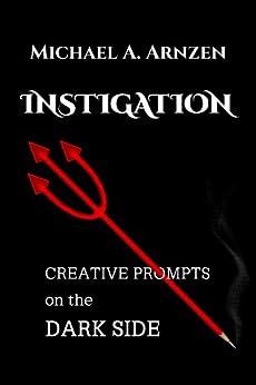 Instigation: Creative Prompts on the Dark Side by [Arnzen, Michael]