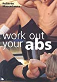 Work Out Your Abs, Roberto Maccadanza, 0806978910