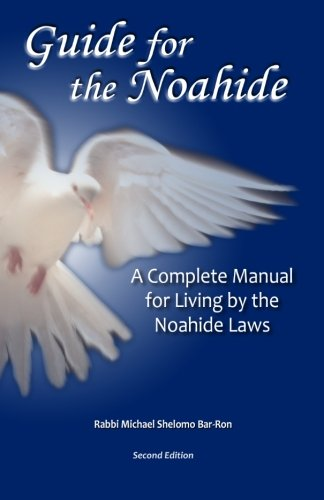 Guide For The Noahide  A Complete Guide To The Laws Of The Noahide Covenant And Key Torah Values For All Mankind