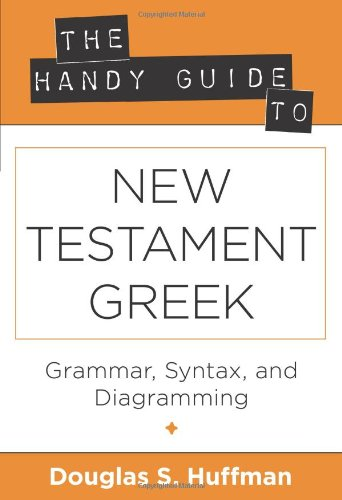 Price comparison product image The Handy Guide to New Testament Greek: Grammar,  Syntax,  and Diagramming (The Handy Guide Series) (Greek Edition)