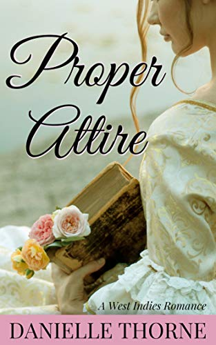 Proper Attire: A Regency Romance (Clean & Wholesome) by [Thorne, Danielle]