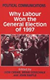 Why Labour Won the General Election of 1997 (Political Communications)