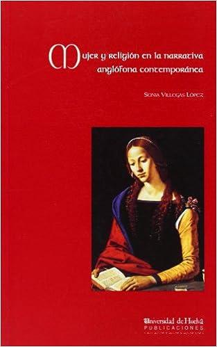 Mujer y religión en la narrativa anglófona contemporánea (Arias Montano) (Spanish Edition): Sonia Villegas López: 9788495089243: Amazon.com: Books